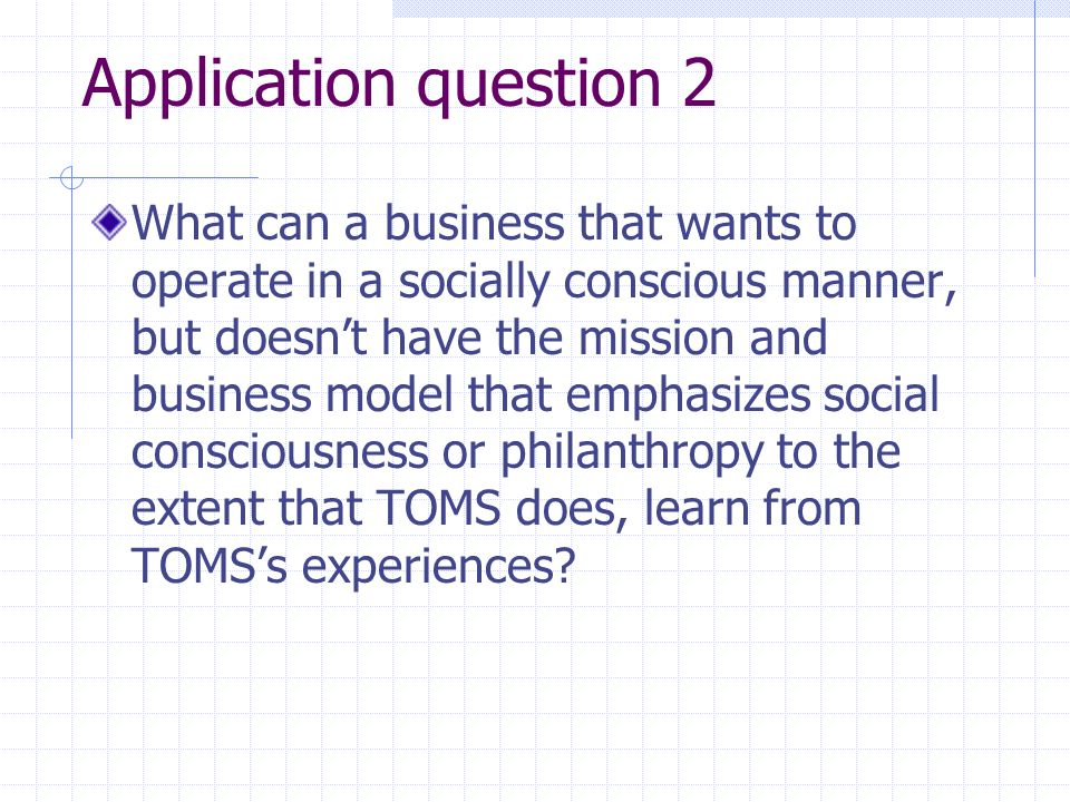 Application question 2 What can a business that wants to operate in a socially conscious manner, but doesnt have the mission and business model that e