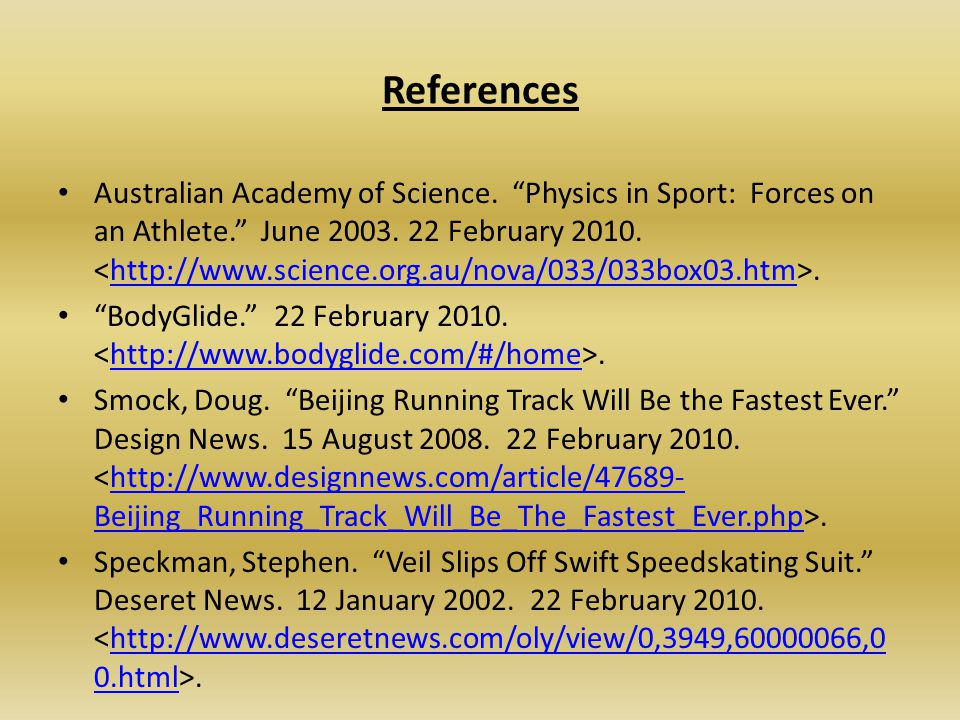 References Australian Academy of Science. Physics in Sport: Forces on an Athlete. June 2003. 22 February 2010..http://www.science.org.au/nova/033/033b