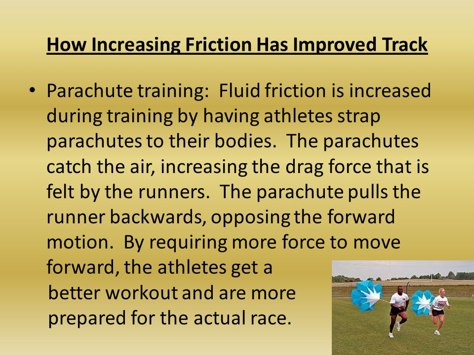 How Increasing Friction Has Improved Track Parachute training: Fluid friction is increased during training by having athletes strap parachutes to their bodies.