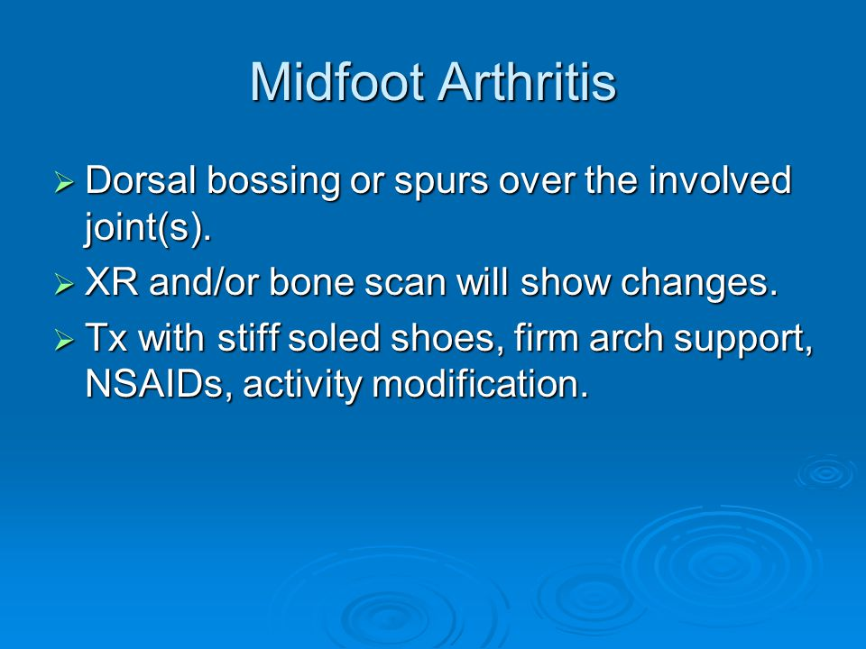 Midfoot Arthritis Dorsal bossing or spurs over the involved joint(s). Dorsal bossing or spurs over the involved joint(s). XR and/or bone scan will sho