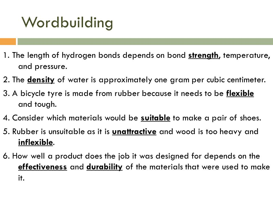 Wordbuilding 1. The length of hydrogen bonds depends on bond strength, temperature, and pressure.