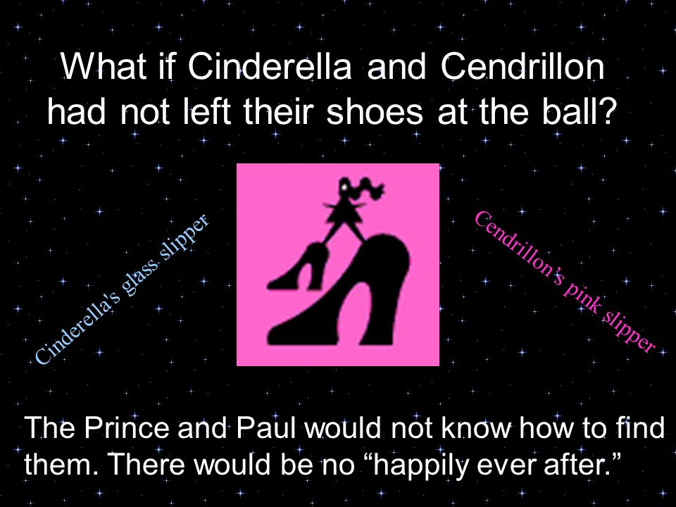 What if Cinderella and Cendrillon had not left their shoes at the ball.
