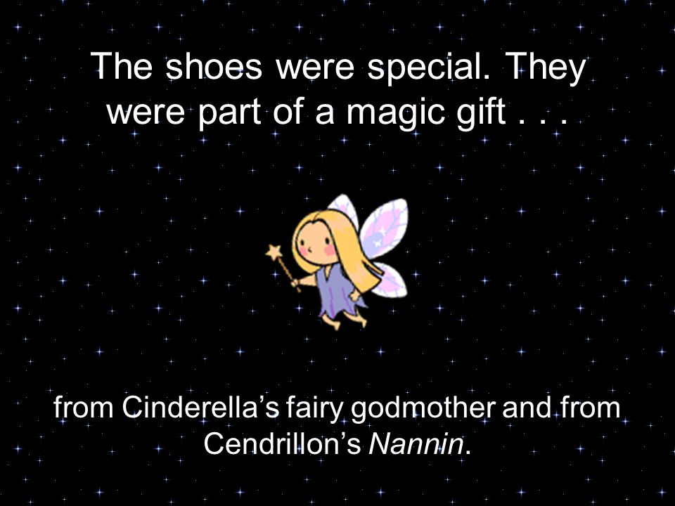 The shoes were special. They were part of a magic gift...