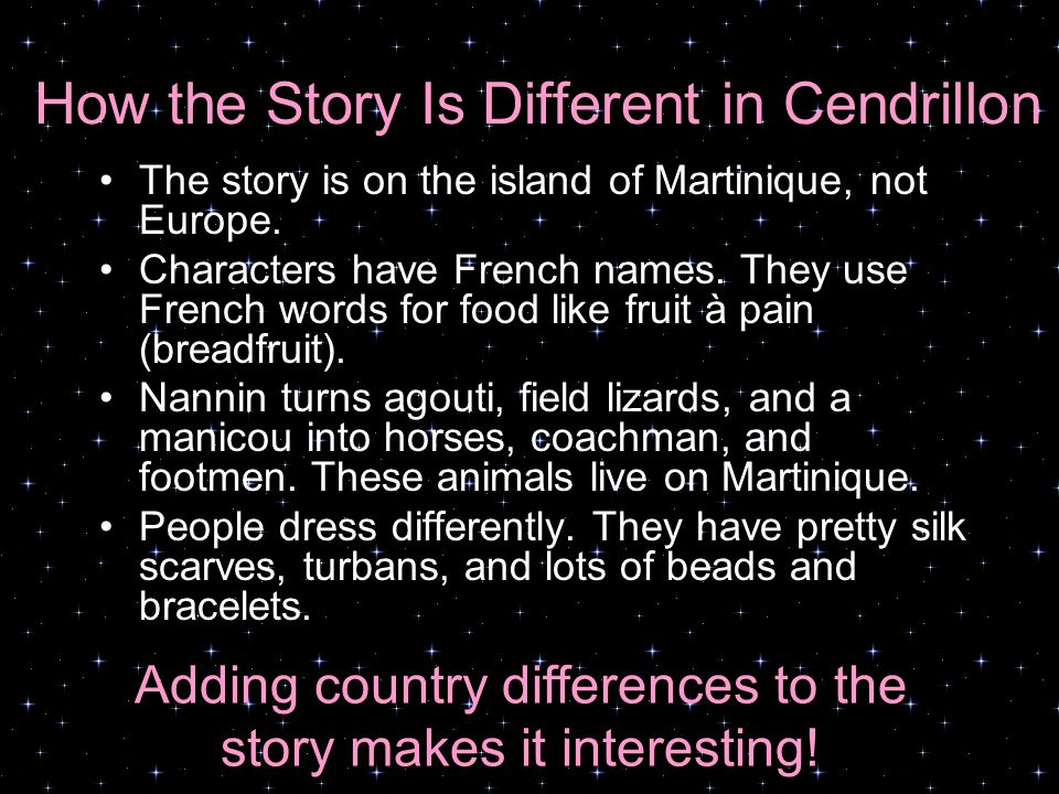 How the Story Is Different in Cendrillon The story is on the island of Martinique, not Europe.