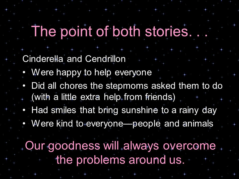 The point of both stories... Our goodness will always overcome the problems around us.