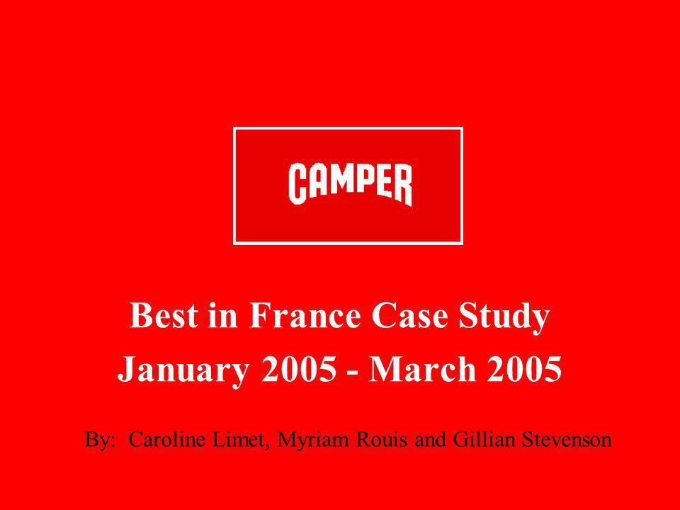Best in France Case Study January 2005 - March 2005 By: Caroline Limet, Myriam Rouis and Gillian Stevenson