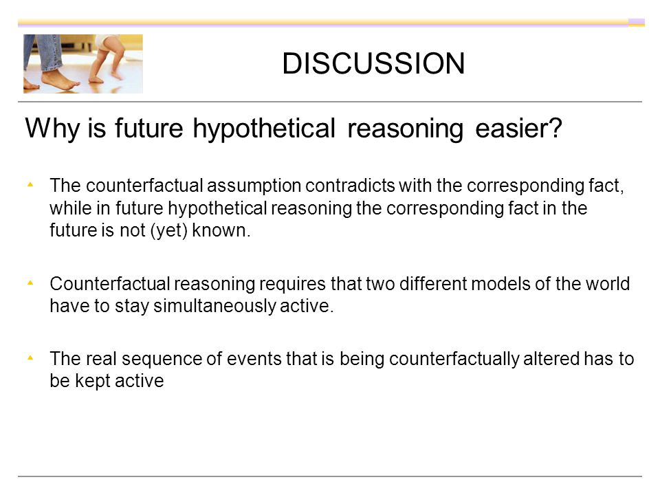 DISCUSSION Why is future hypothetical reasoning easier? The counterfactual assumption contradicts with the corresponding fact, while in future hypothe
