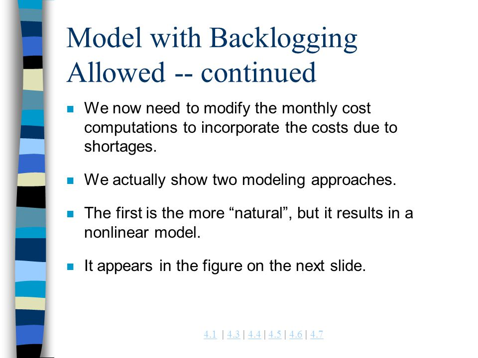 4.14.1 | 4.3 | 4.4 | 4.5 | 4.6 | 4.74.34.44.54.64.7 Model with Backlogging Allowed -- continued n We now need to modify the monthly cost computations