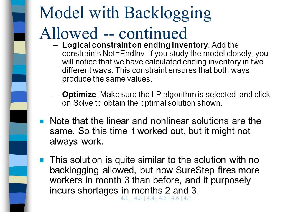 4.14.1 | 4.3 | 4.4 | 4.5 | 4.6 | 4.74.34.44.54.64.7 Model with Backlogging Allowed -- continued –Logical constraint on ending inventory. Add the const