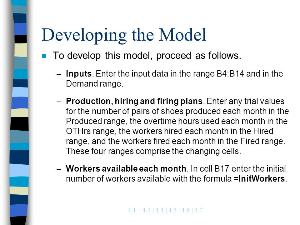 4.14.1 | 4.3 | 4.4 | 4.5 | 4.6 | 4.74.34.44.54.64.7 Developing the Model n To develop this model, proceed as follows. –Inputs. Enter the input data in