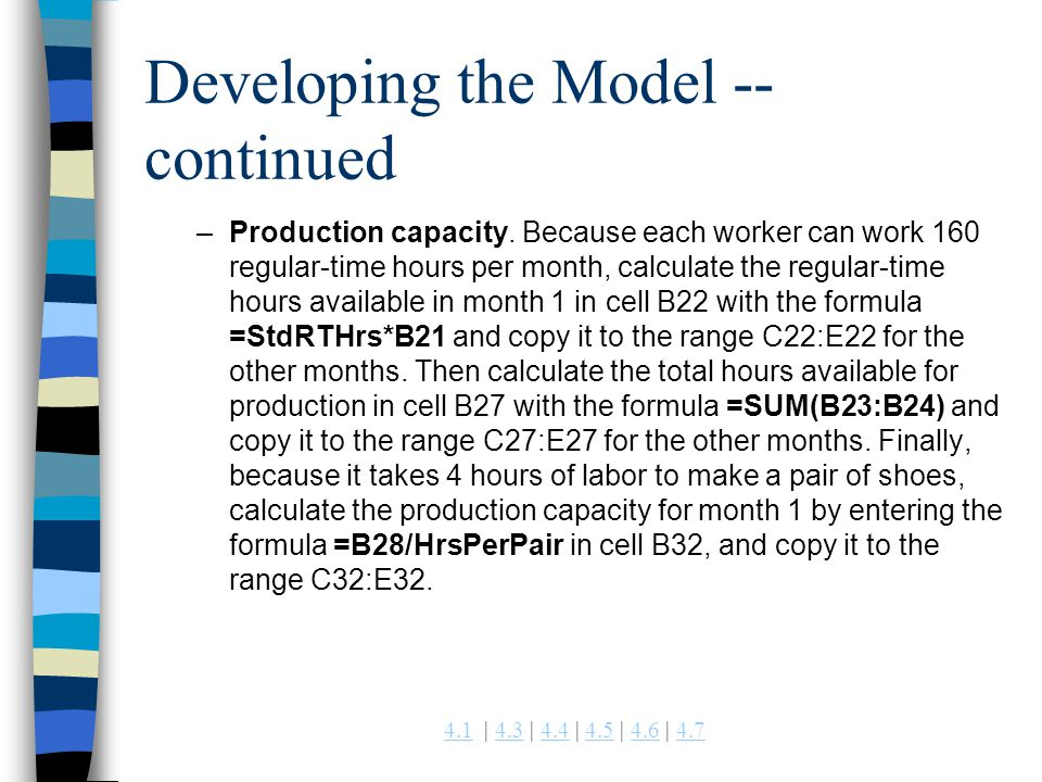 4.14.1 | 4.3 | 4.4 | 4.5 | 4.6 | 4.74.34.44.54.64.7 Developing the Model -- continued –Production capacity. Because each worker can work 160 regular-t