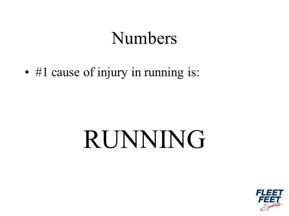 Numbers #1 cause of injury in running is: RUNNING