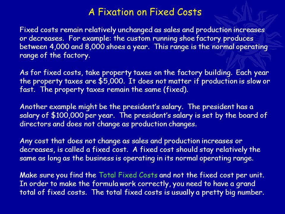 A Fixation on Fixed Costs Fixed costs remain relatively unchanged as sales and production increases or decreases.