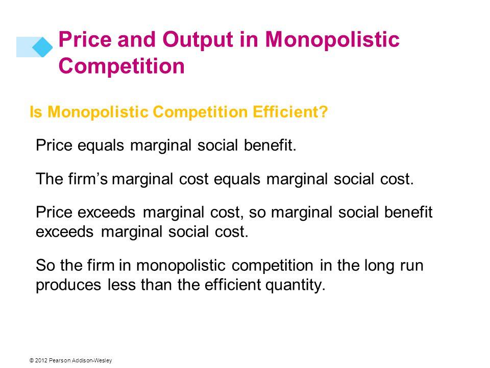 Is Monopolistic Competition Efficient. Price equals marginal social benefit.