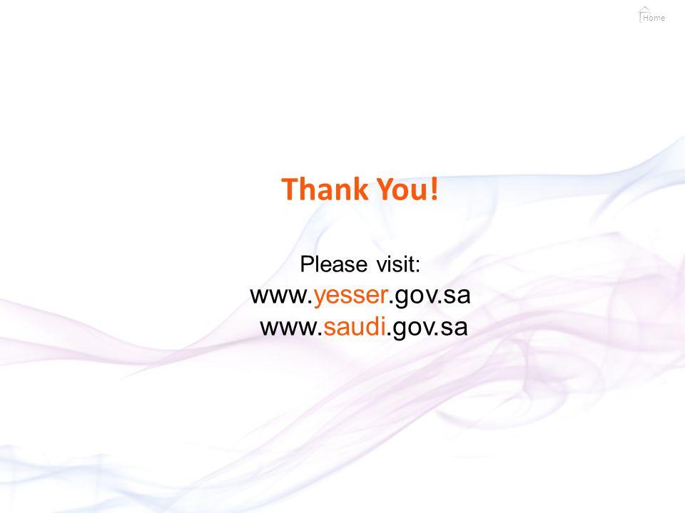Thank You! Please visit: www.yesser.gov.sa www.saudi.gov.sa Home