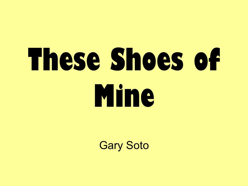 These Shoes of Mine Gary Soto