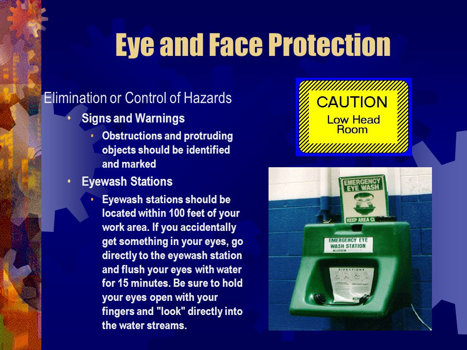 Eye and Face Protection Elimination or Control of Hazards Signs and Warnings Obstructions and protruding objects should be identified and marked Eyewa