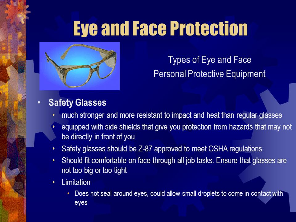 Eye and Face Protection Types of Eye and Face Personal Protective Equipment Safety Glasses much stronger and more resistant to impact and heat than re