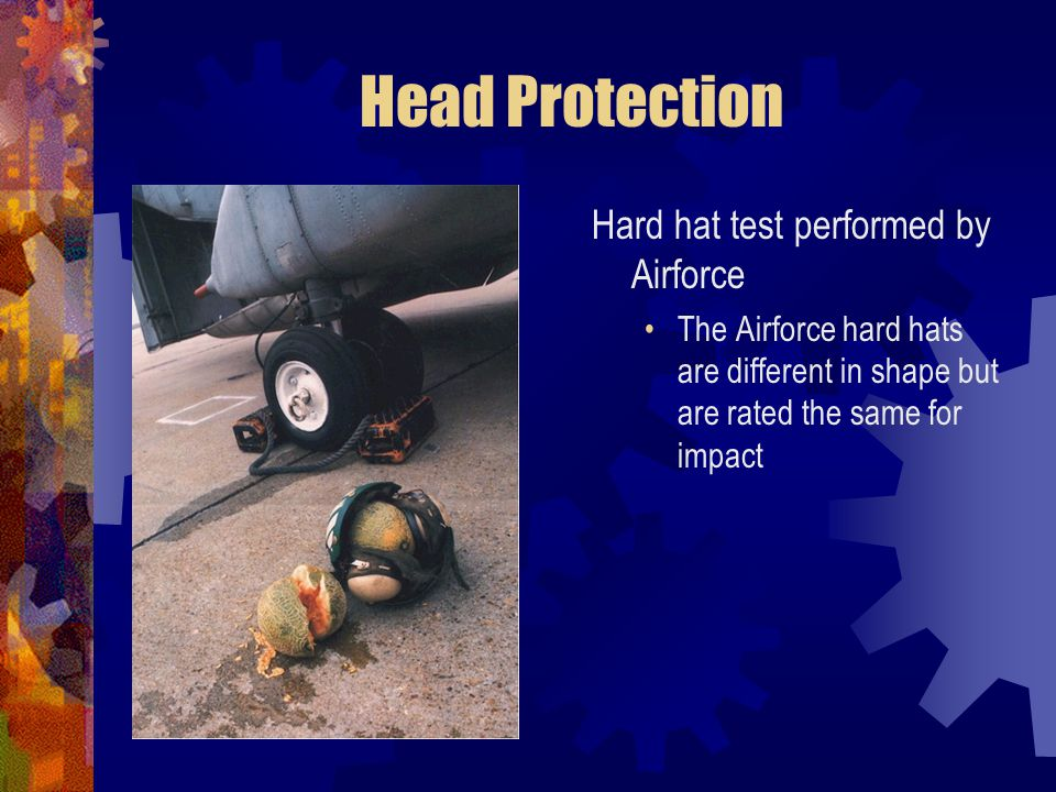 Head Protection Hard hat test performed by Airforce The Airforce hard hats are different in shape but are rated the same for impact