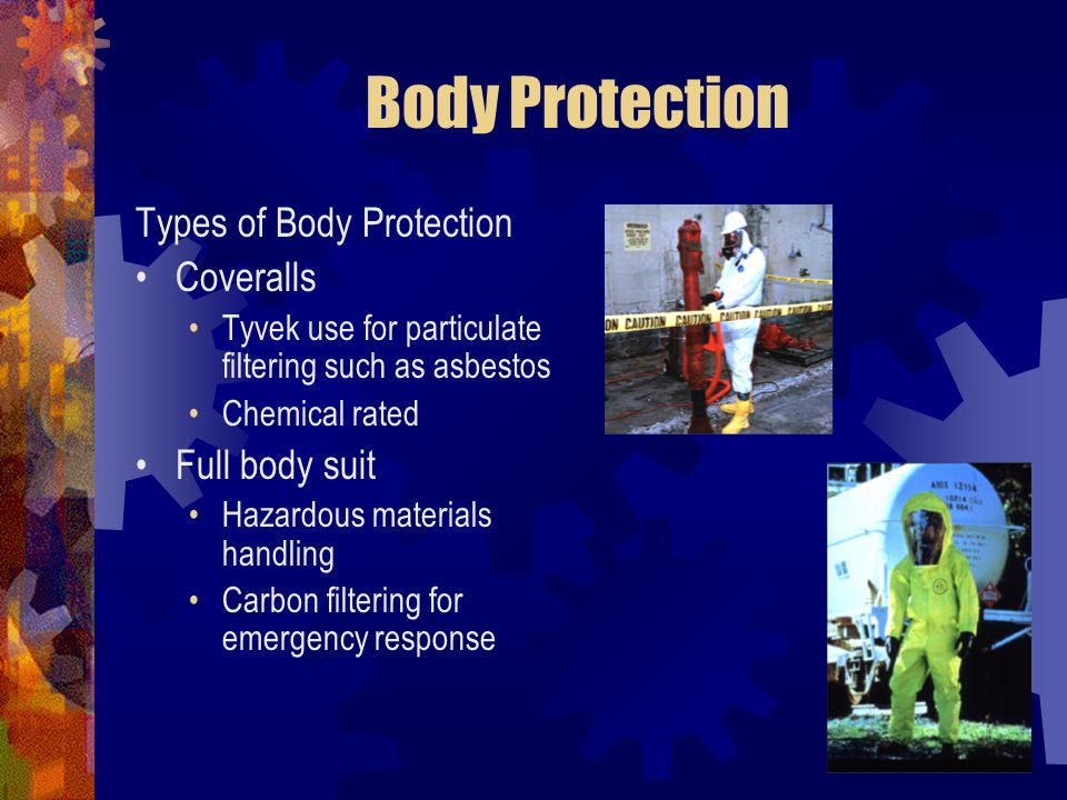 Body Protection Types of Body Protection Coveralls Tyvek use for particulate filtering such as asbestos Chemical rated Full body suit Hazardous materi