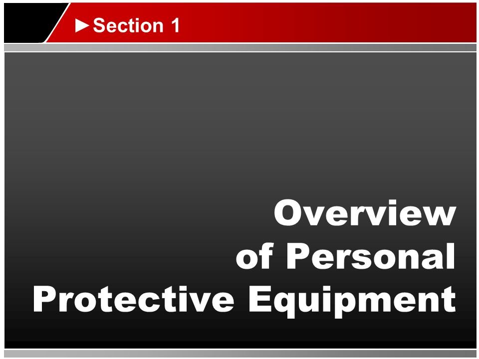 Overview of Personal Protective Equipment Section 1