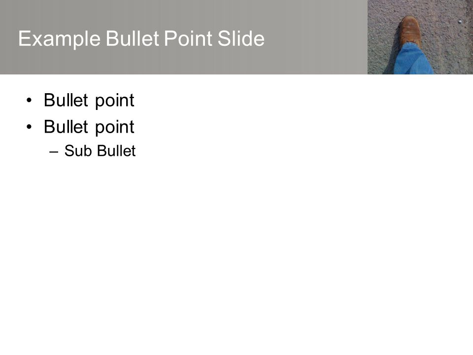 Example Bullet Point Slide Bullet point –Sub Bullet