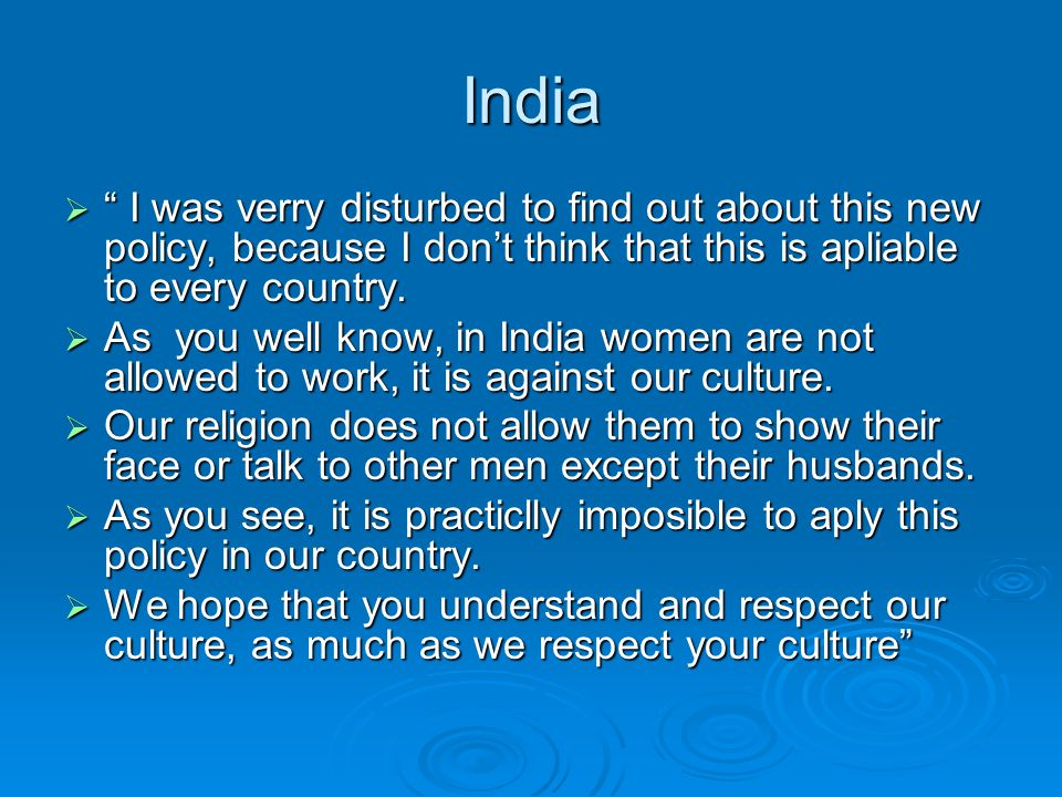 India I was verry disturbed to find out about this new policy, because I dont think that this is apliable to every country. I was verry disturbed to f