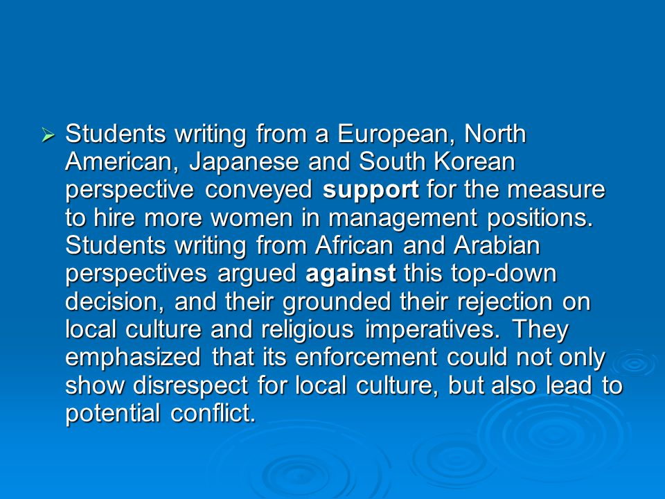 Students writing from a European, North American, Japanese and South Korean perspective conveyed support for the measure to hire more women in managem