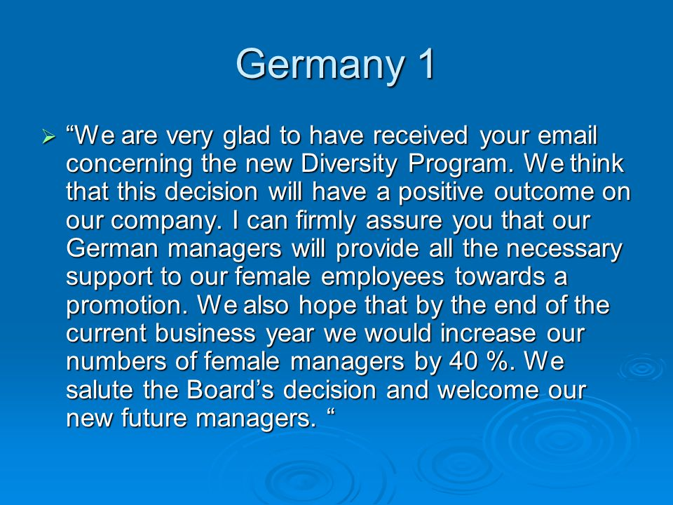 Germany 1 We are very glad to have received your email concerning the new Diversity Program. We think that this decision will have a positive outcome