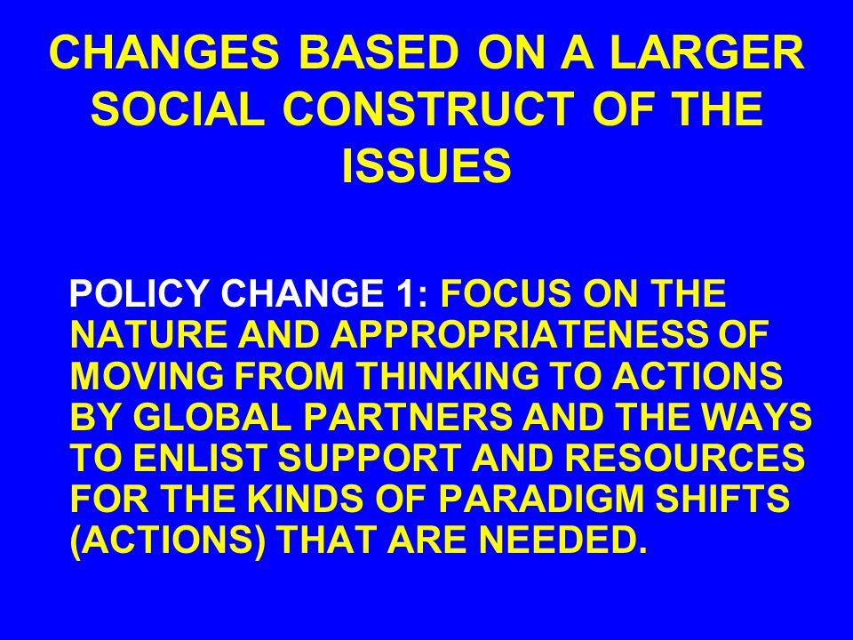 FACTORS THAT FACILITATE A PARADIGM SHIFT PUBLIC AWARENESS OF EACH PROBLEM AND THE BENEFIT/COSTS OF ITS SOLUTION SET. THE COMMON AGENDA FOR PARTNERSHIP