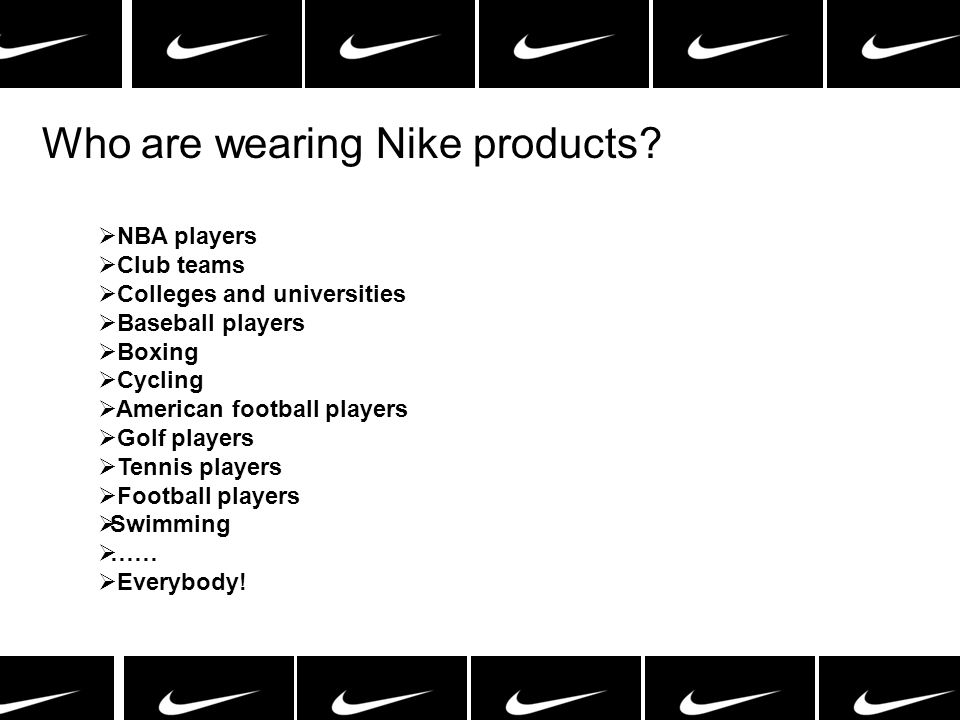 Who are wearing Nike products? NBA players Club teams Colleges and universities Baseball players Boxing Cycling American football players Golf players