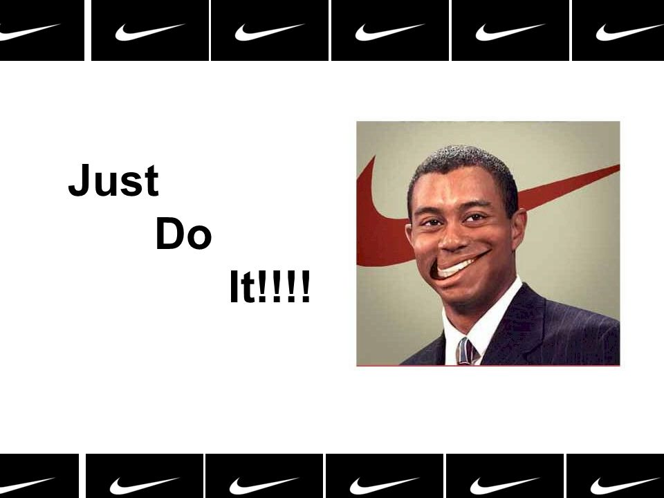 Just Do It!!!!