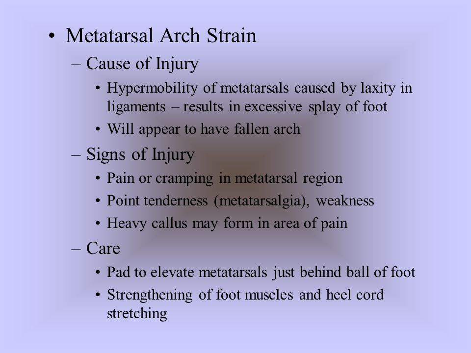 Metatarsal Arch Strain –Cause of Injury Hypermobility of metatarsals caused by laxity in ligaments – results in excessive splay of foot Will appear to