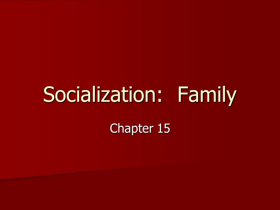Socialization: Family Chapter 15