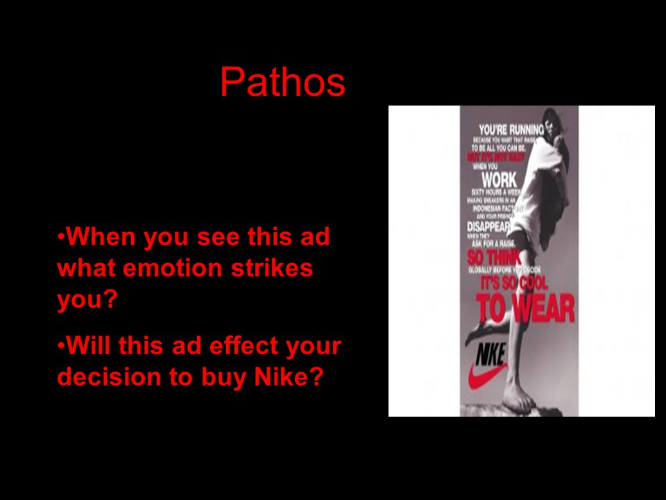 Pathos When you see this ad what emotion strikes you? Will this ad effect your decision to buy Nike?