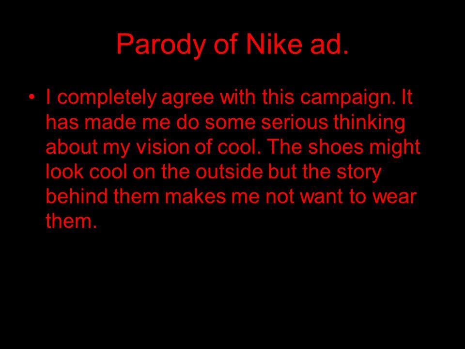 Parody of Nike ad. I completely agree with this campaign. It has made me do some serious thinking about my vision of cool. The shoes might look cool o