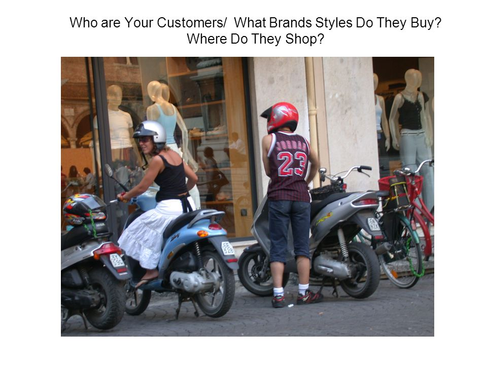Who are Your Customers/ What Brands Styles Do They Buy? Where Do They Shop?