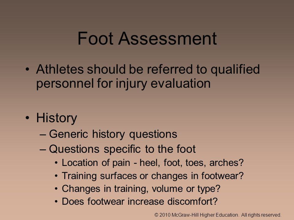 © 2010 McGraw-Hill Higher Education. All rights reserved. Foot Assessment Athletes should be referred to qualified personnel for injury evaluation His