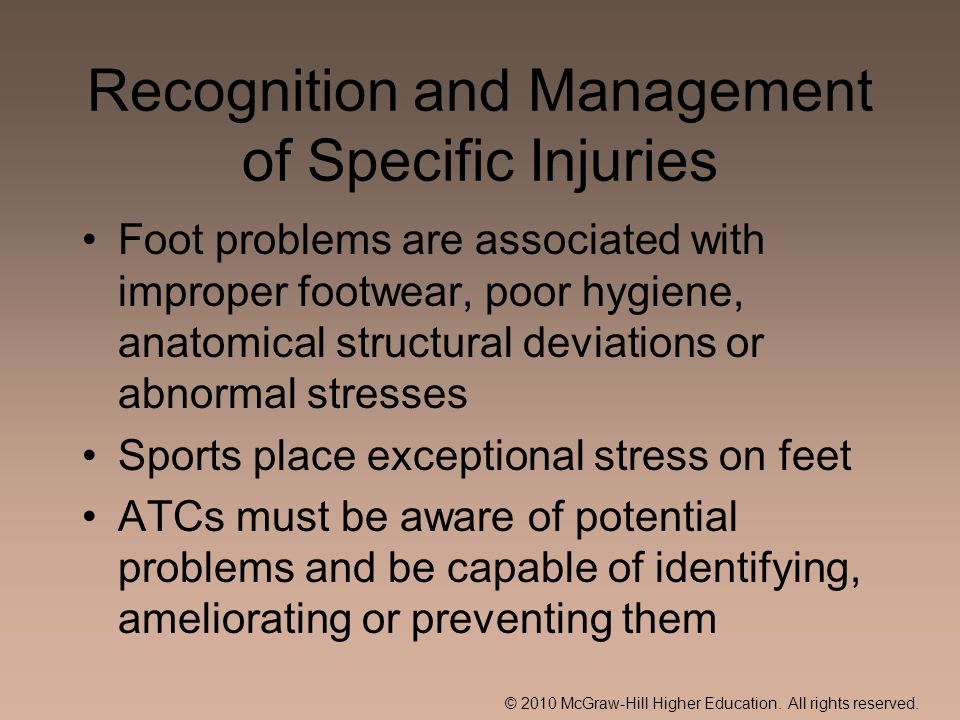© 2010 McGraw-Hill Higher Education. All rights reserved. Recognition and Management of Specific Injuries Foot problems are associated with improper f