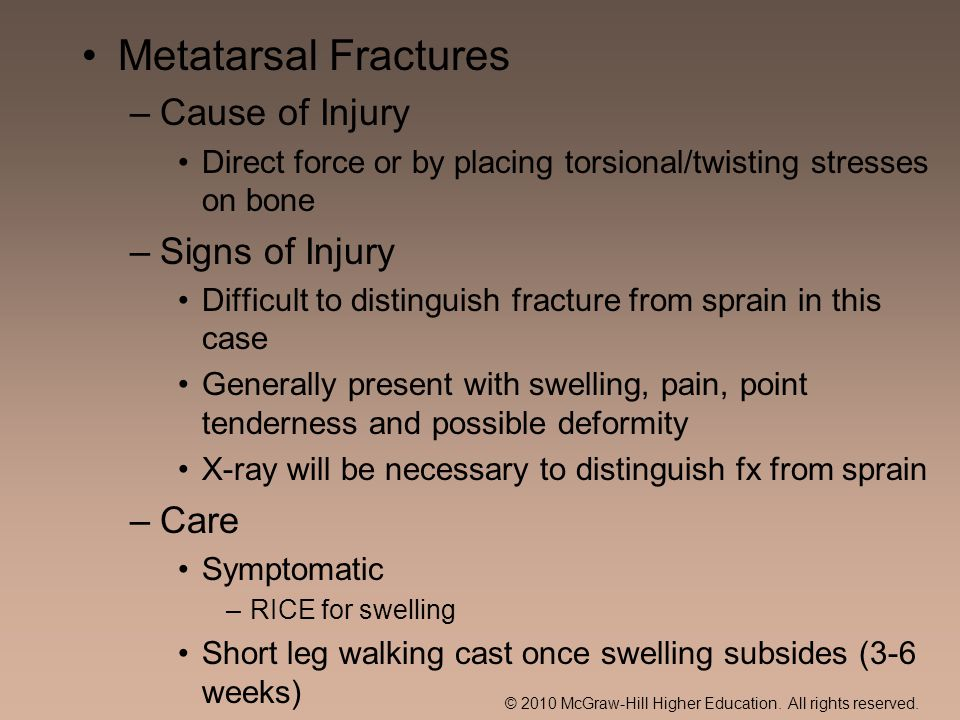 © 2010 McGraw-Hill Higher Education. All rights reserved. Metatarsal Fractures –Cause of Injury Direct force or by placing torsional/twisting stresses