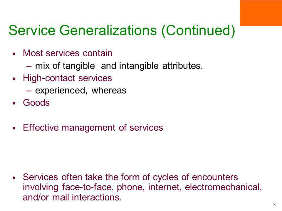 3 Service Generalizations (Continued) Most services contain –mix of tangible and intangible attributes. High-contact services –experienced, whereas Go