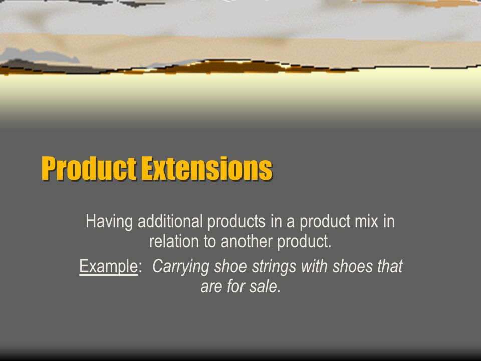 Product Extensions Having additional products in a product mix in relation to another product.