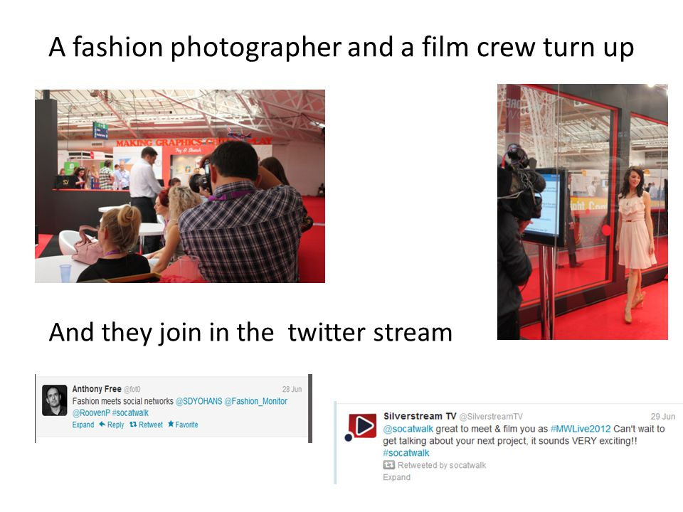 A fashion photographer and a film crew turn up And they join in the twitter stream