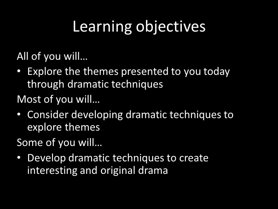 Lesson objectives: All of you will… Be able to use stimulus to develop drama to create some clear scenes- 11-16 Most of you will….
