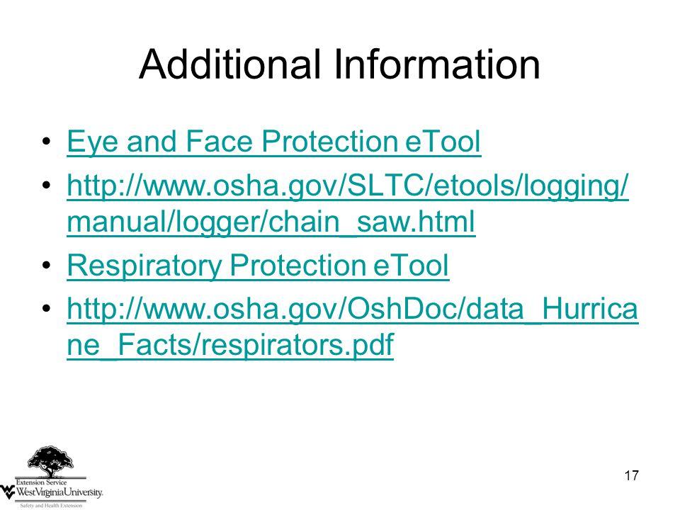 Additional Information Eye and Face Protection eTool http://www.osha.gov/SLTC/etools/logging/ manual/logger/chain_saw.htmlhttp://www.osha.gov/SLTC/eto