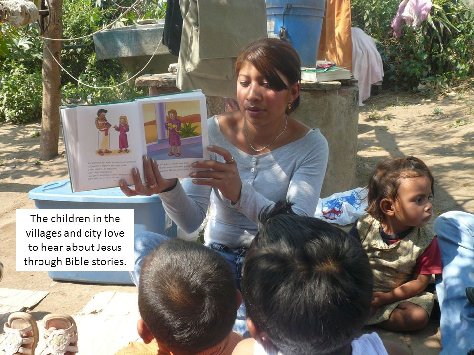 The children in the villages and city love to hear about Jesus through Bible stories.