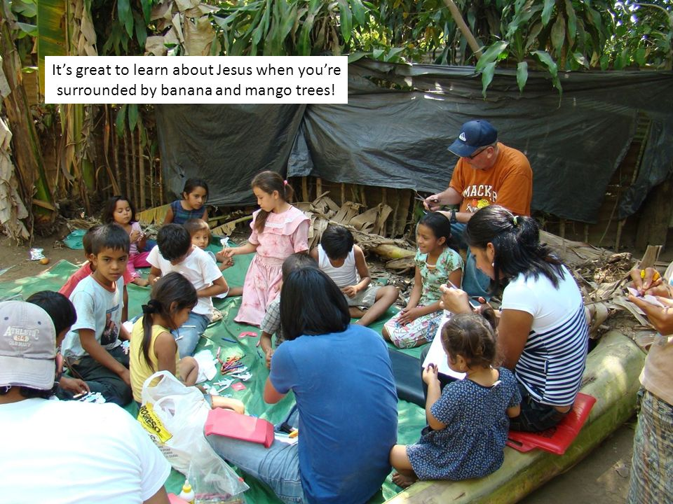 Its great to learn about Jesus when youre surrounded by banana and mango trees!