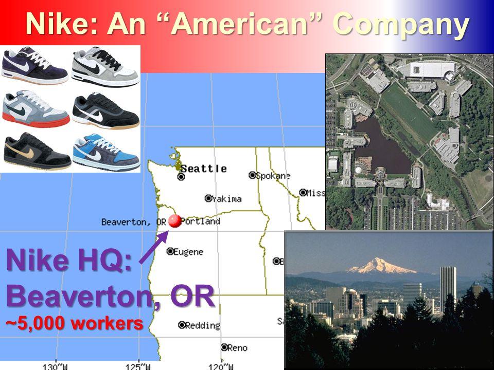 Nike: An American Company Nike HQ: Beaverton, OR ~5,000 workers
