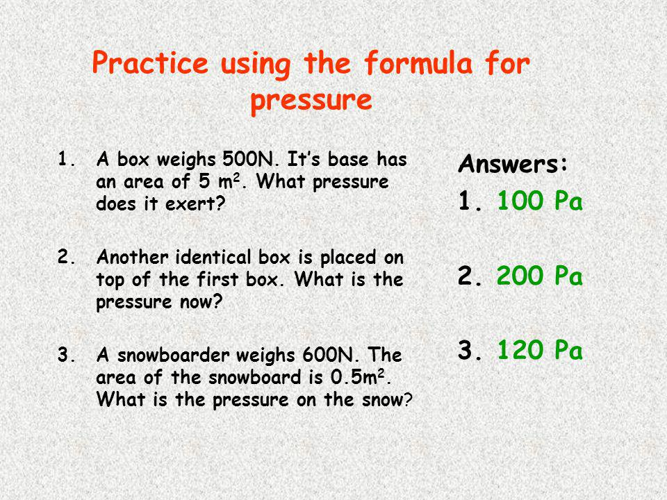 Questions on pressure 1)What combination of force and area give a high pressure? 2)What combination of force and area give a low pressure? 3)What is t