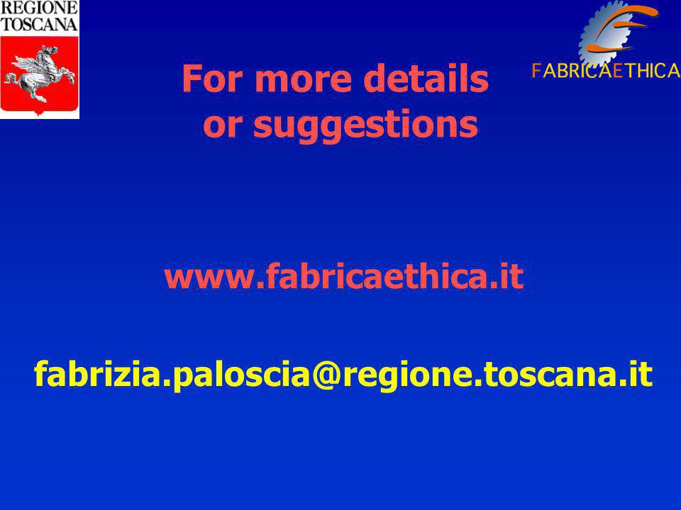 For more details or suggestions www.fabricaethica.it fabrizia.paloscia@regione.toscana.it